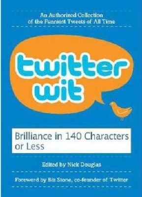 Twitter Wit - Brilliance in 140 Characters or Less (Paperback): Nick Douglas
