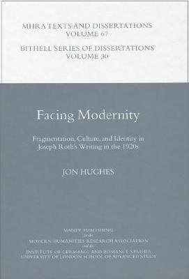 Facing Modernity - Fragmentation, Culture, and Identity in Joseph Roth's Writing in the 1920s (Hardcover): Jon Hughes