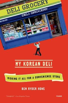 My Korean Deli - Risking It All for a Convenience Store (Electronic book text): Ben Ryder Howe