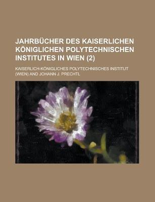 Jahrbucher Des Kaiserlichen Koniglichen Polytechnischen Institutes in Wien (2) (English, German, Paperback): Kaiserlich-K...