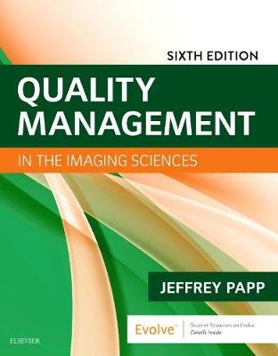 Quality Management in the Imaging Sciences (Paperback, 6th Revised edition): Jeffrey Papp