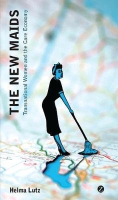 The New Maids - Transnational Women and the Care Economy (Electronic book text, 1st edition): Helma Lutz