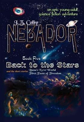 Nebador Book Five - Back to the Stars (Hardcover): J. Z. Colby
