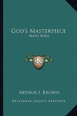 God's Masterpiece - Man's Body (Paperback): Arthur I. Brown