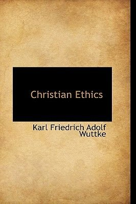Christian Ethics (Large print, Paperback, large type edition): Karl Friedrich Adolf Wuttke