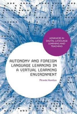 Autonomy and Foreign Language Learning in a Virtual Learning Environment (Electronic book text): Miranda Hamilton