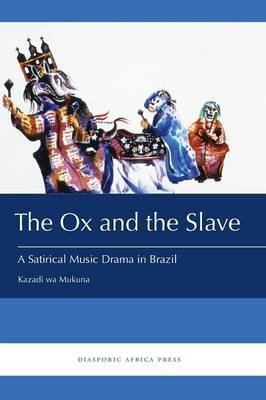 The Ox and the Slave - A Satirical Music Drama in Brazil (Paperback): Kazadi wa Mukuna