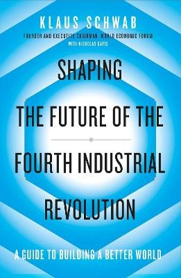 Shaping the Future of the Fourth Industrial Revolution - A guide to building a better world (Paperback): Klaus Schwab