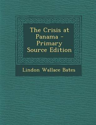 The Crisis at Panama (Paperback): Lindon Wallace Bates