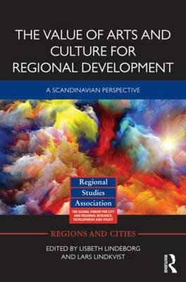 The Value of Arts and Culture for Regional Development - A Scandinavian Perspective (Hardcover, New): Lisbeth Lindeborg, Lars...