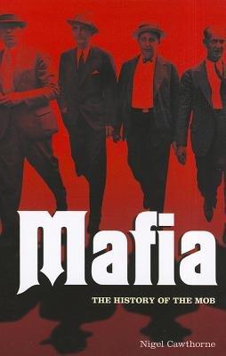 Mafia - The Complete History of a Criminal World (Paperback): Nigel Cawthorne