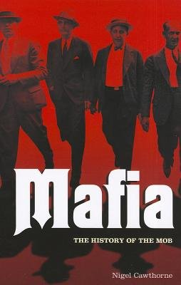 Mafia - The Complete History of a Criminal World (Paperback): Nigel Cawthorne