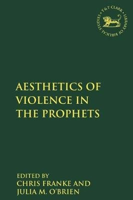 The Aesthetics of Violence in the Prophets (Paperback): Julia M O'Brien, Chris Franke