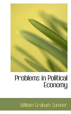Problems in Political Economy (Paperback): William Graham Sumner