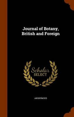 Journal of Botany, British and Foreign (Hardcover): Anonymous