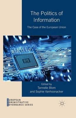 The Politics of Information 2014 - The Case of the European Union (Paperback, 2014 ed.): Tannelie Blom, Sophie Vanhoonacker