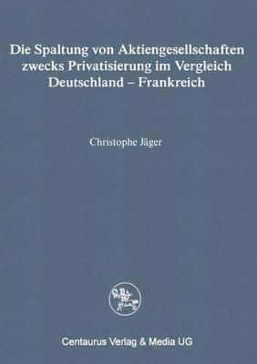 Die Spaltung Von Aktiengesellschaften Zwecks Privatisierung Im Vergleich Deutschland - Frankreich (German, Paperback, 1995...