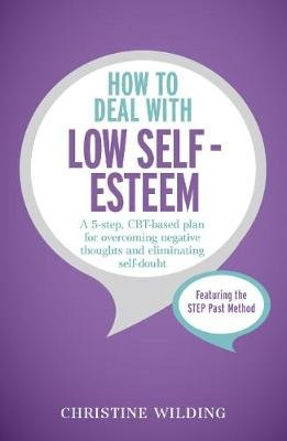 How to Deal with Low Self-Esteem - A 5-step, CBT-based plan for overcoming negative thoughts and eliminating self-doubt...