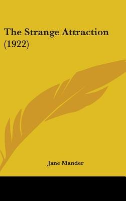 The Strange Attraction (1922) (Hardcover): Jane Mander