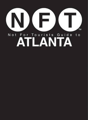 Not for Tourists Guide to Atlanta (Paperback): Not for Tourists