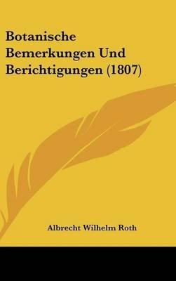 Botanische Bemerkungen Und Berichtigungen (1807) (English, German, Hardcover): Albrecht Wilhelm Roth