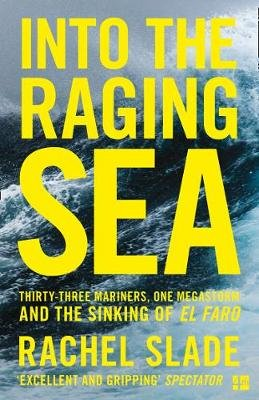Into the Raging Sea - Thirty-Three Mariners, One Megastorm and the Sinking of El Faro (Paperback): Rachel Slade