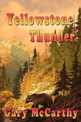 Yellowstone Thunder (Paperback): Gary McCarthy