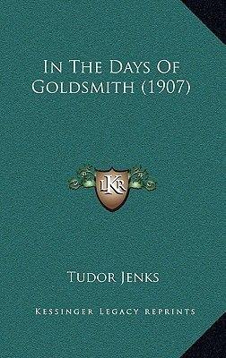 In the Days of Goldsmith (1907) (Hardcover): Tudor Jenks
