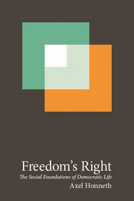 Freedom's Right - The Social Foundations of Democratic Life (Paperback): Axel Honneth