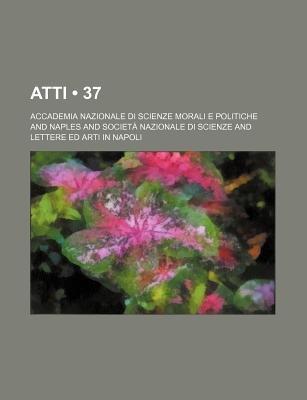 Atti (37) (English, Italian, Paperback): Accademia Nazionale Di Politiche, Accademia Nazionale Di Scienze