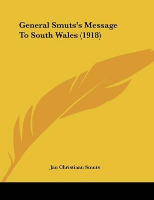 General Smuts's Message to South Wales (1918) (Paperback): Jan Christiaan Smuts