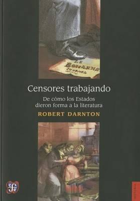 Censores Trabajando. de Cmo El Estado Moldea La Literatura (English, Spanish, Paperback): Robert Darnton