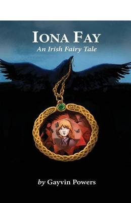 Iona Fay - An Irish Fairy Tale (Paperback): MS Gayvin Powers