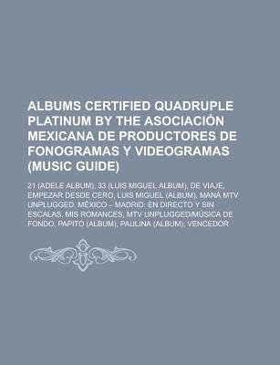 Albums Certified Quadruple Platinum by the Asociacion Mexicana de Productores de Fonogramas y Videogramas (Music Guide) - 21...