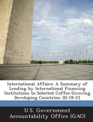 International Affairs - A Summary of Lending by International Financing Institutions to Selected Coffee-Growing Developing...