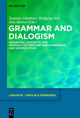 Grammar and Dialogism - Sequential, Syntactic, and Prosodic Patterns between Emergence and Sedimentation (Electronic book...