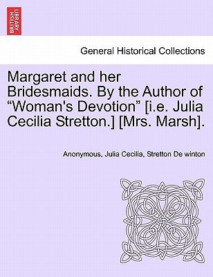 "Margaret and Her Bridesmaids. by the Author of ""Woman's Devotion"" [I.E. Julia Cecilia Stretton.] [Mrs. Marsh]...."