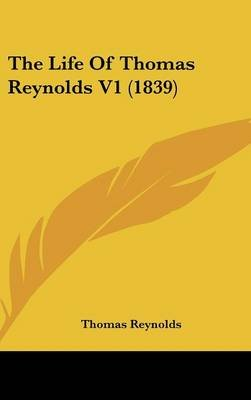 The Life of Thomas Reynolds V1 (1839) (Hardcover): Thomas Reynolds