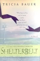 Shelterbelt / Tricia Bauer. (Hardcover): Tricia Bauer