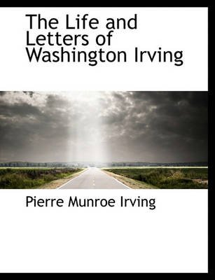 The Life and Letters of Washington Irving (Paperback): Pierre Munroe Irving