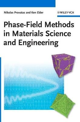Phase-Field Methods in Materials Science and Engineering (Hardcover): Nikolas Provatas, Ken Elder