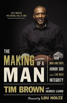 The Making of a Man - How Men and Boys Honor God and Live with Integrity (Paperback): Tim Brown