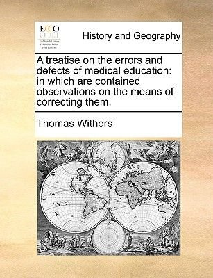 A Treatise on the Errors and Defects of Medical Education - In Which Are Contained Observations on the Means of Correcting Them...