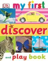My First Discover and Play Book (Hardcover, 1st American ed): Dawn Sirett, Dk Publishing
