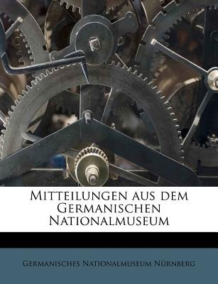 Mitteilungen Aus Dem Germanischen Nationalmuseum (English, German, Paperback): Germanisches Nationalmuseum Nrnberg,...