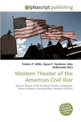 Western Theater of the American Civil War (Paperback): Frederic P. Miller, Agnes F. Vandome, John McBrewster