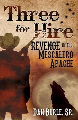 Three for Hire - Revenge of the Mescalero Apache (Paperback): Dan Burle