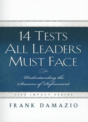 14 Tests All Leaders Must Face - Understanding the Seasons of Refinement (Paperback): Frank Damazio