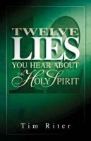 Twelve Lies You Hear about the Holy Spirit (Paperback): Tim Riter