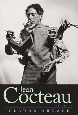 Jean Cocteau - A Life (Hardcover): Claude Arnaud